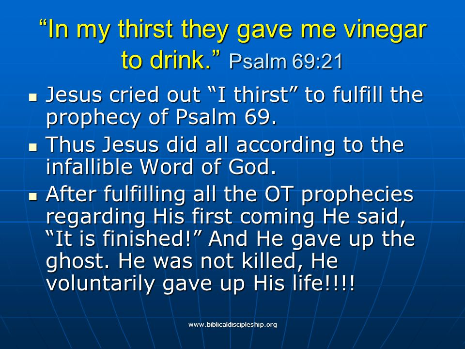In my thirst they gave me vinegar to drink. Psalm 69:21