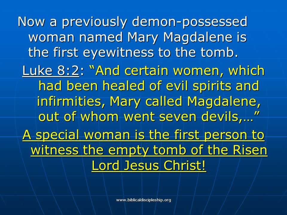 Now a previously demon-possessed woman named Mary Magdalene is the first eyewitness to the tomb.
