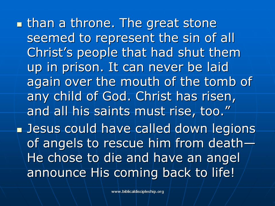 than a throne. The great stone seemed to represent the sin of all Christ's people that had shut them up in prison. It can never be laid again over the mouth of the tomb of any child of God. Christ has risen, and all his saints must rise, too.