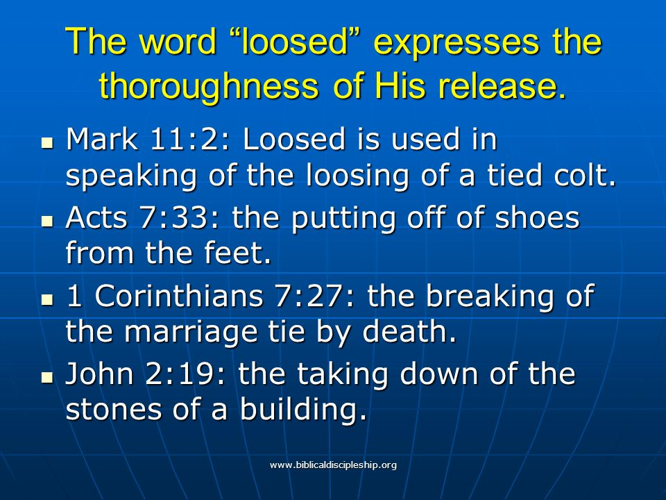 The word loosed expresses the thoroughness of His release.