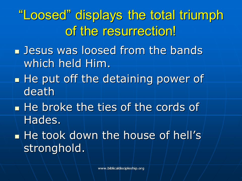 Loosed displays the total triumph of the resurrection!
