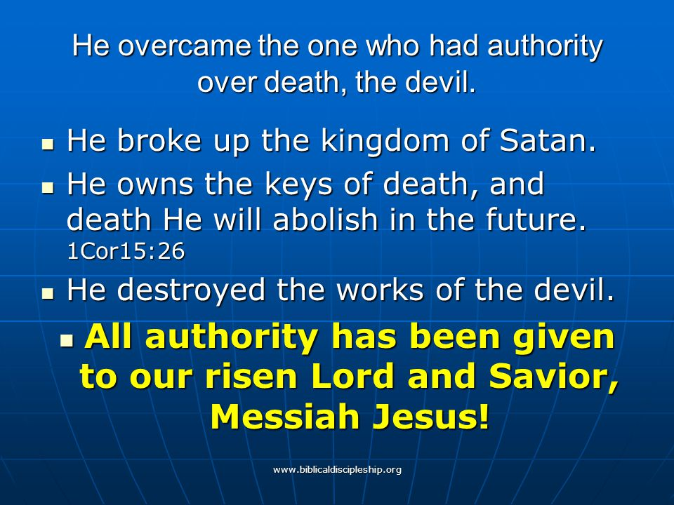 He overcame the one who had authority over death, the devil.