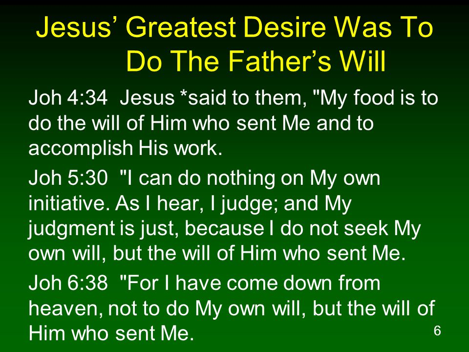 Jesus' Greatest Desire Was To Do The Father's Will