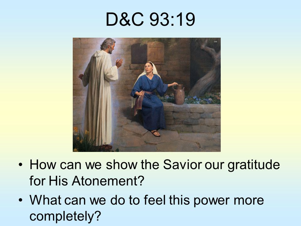 D&C 93:19 How can we show the Savior our gratitude for His Atonement