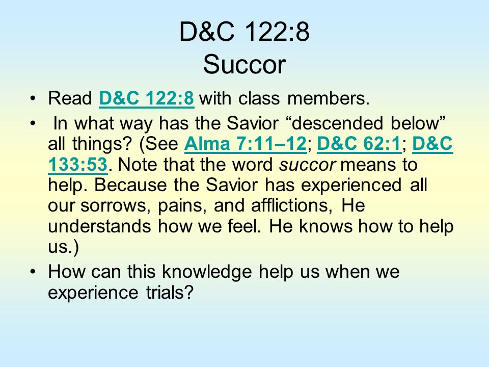 D&C 122:8 Succor Read D&C 122:8 with class members.