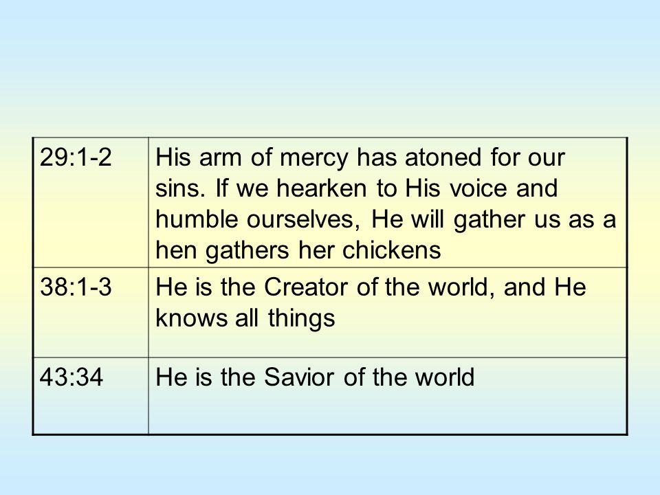 29:1-2 His arm of mercy has atoned for our sins. If we hearken to His voice and humble ourselves, He will gather us as a hen gathers her chickens.