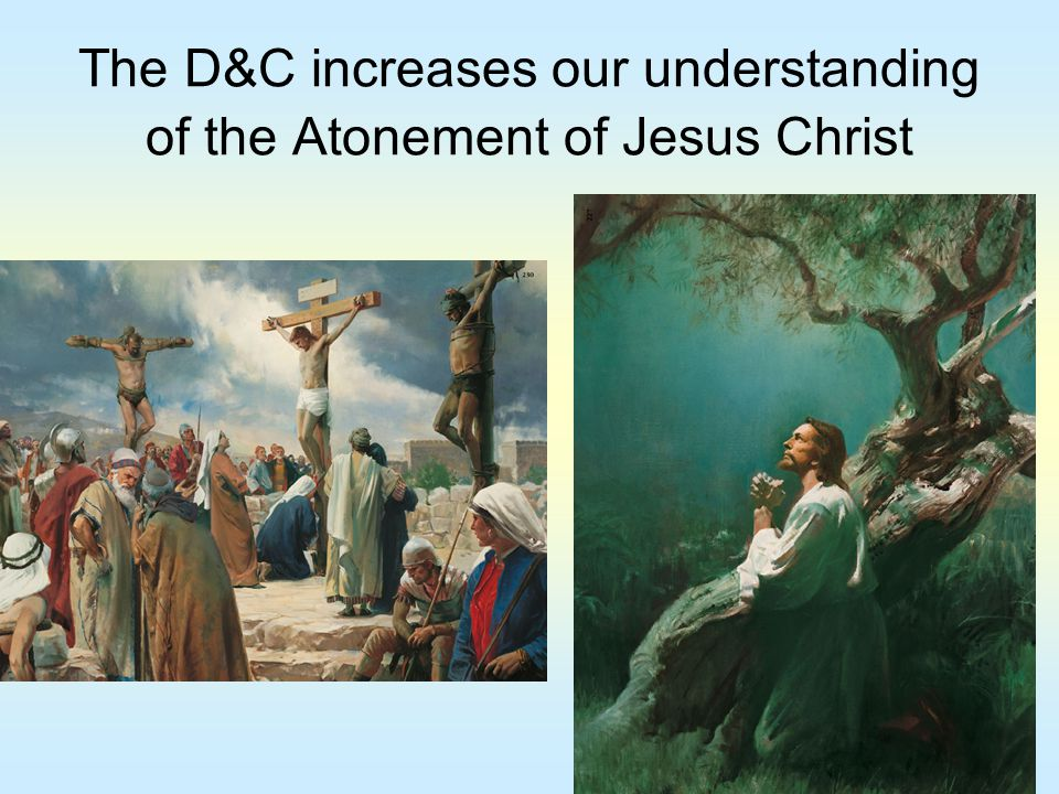 The D&C increases our understanding of the Atonement of Jesus Christ