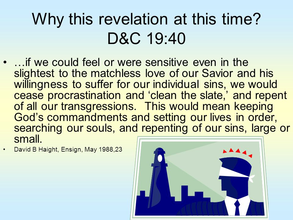 Why this revelation at this time D&C 19:40