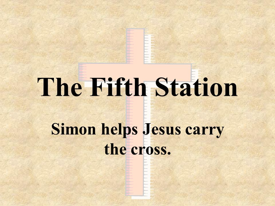 Simon helps Jesus carry the cross.