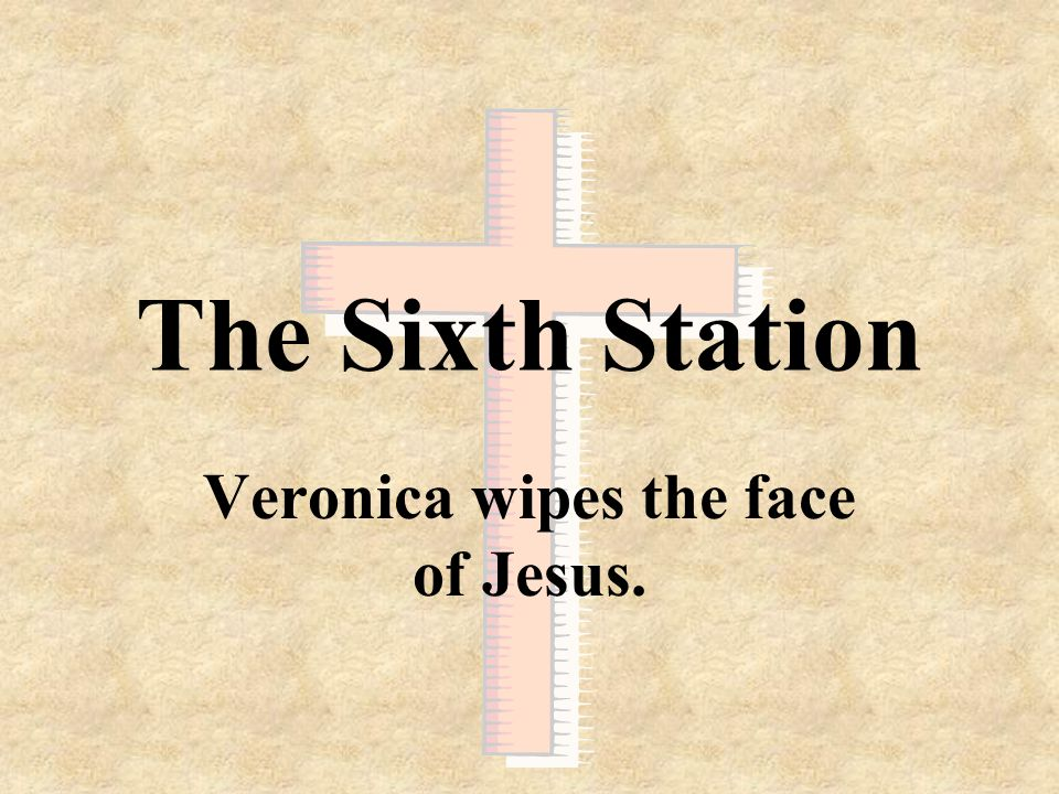 Veronica wipes the face of Jesus.