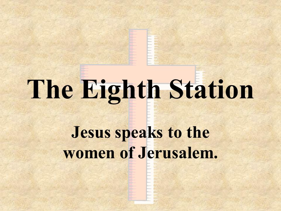 Jesus speaks to the women of Jerusalem.
