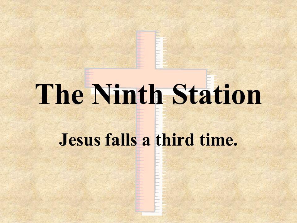 Jesus falls a third time.