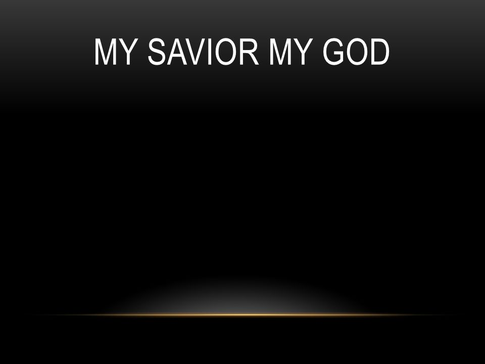 My Savior My God