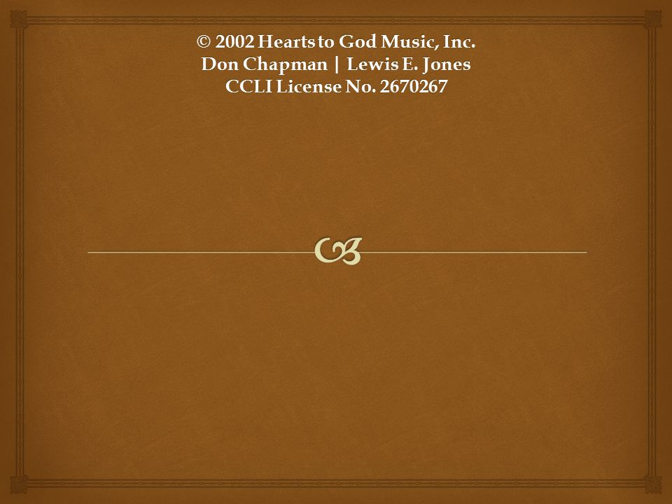 © 2002 Hearts to God Music, Inc. Don Chapman | Lewis E
