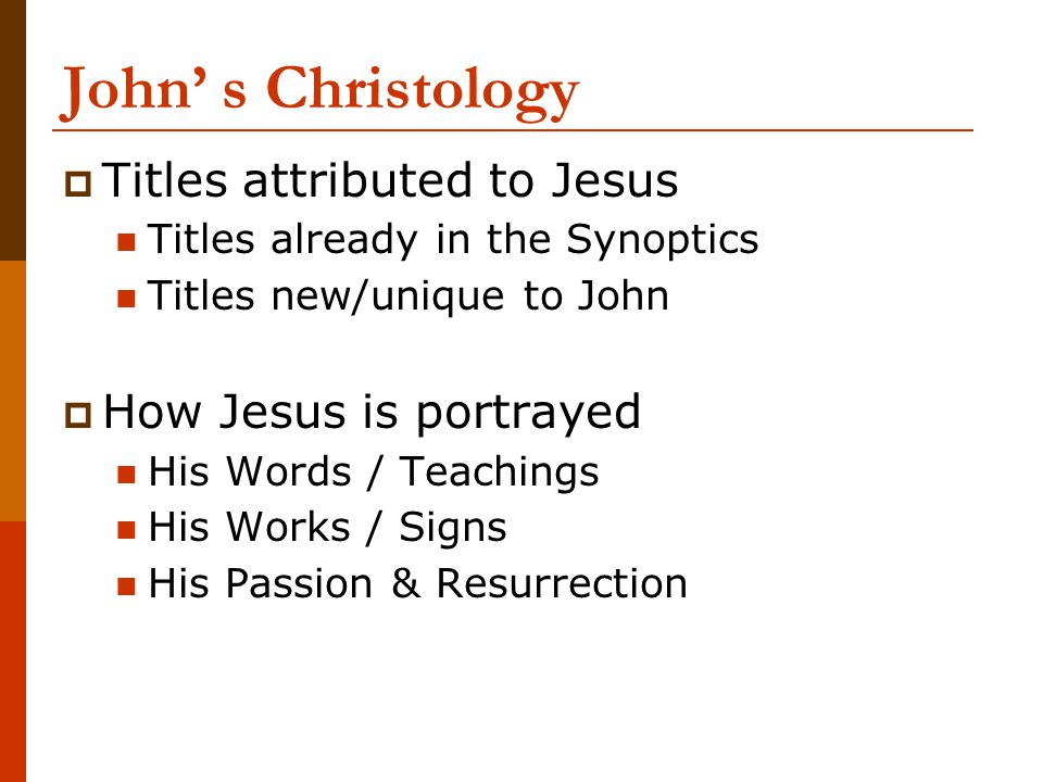 John' s Christology Titles attributed to Jesus How Jesus is portrayed