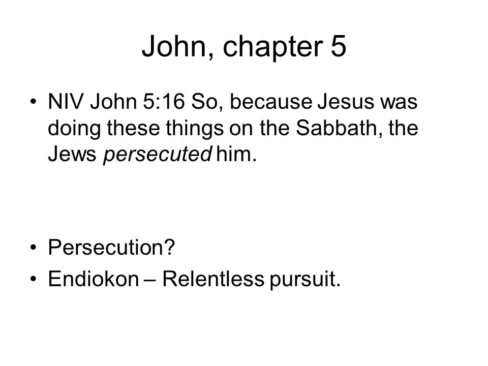 John, chapter 5 NIV John 5:16 So, because Jesus was doing these things on the Sabbath, the Jews persecuted him.