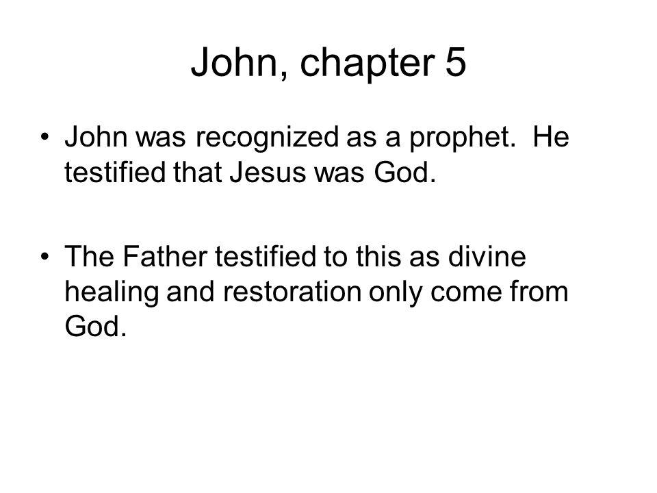 John, chapter 5 John was recognized as a prophet. He testified that Jesus was God.