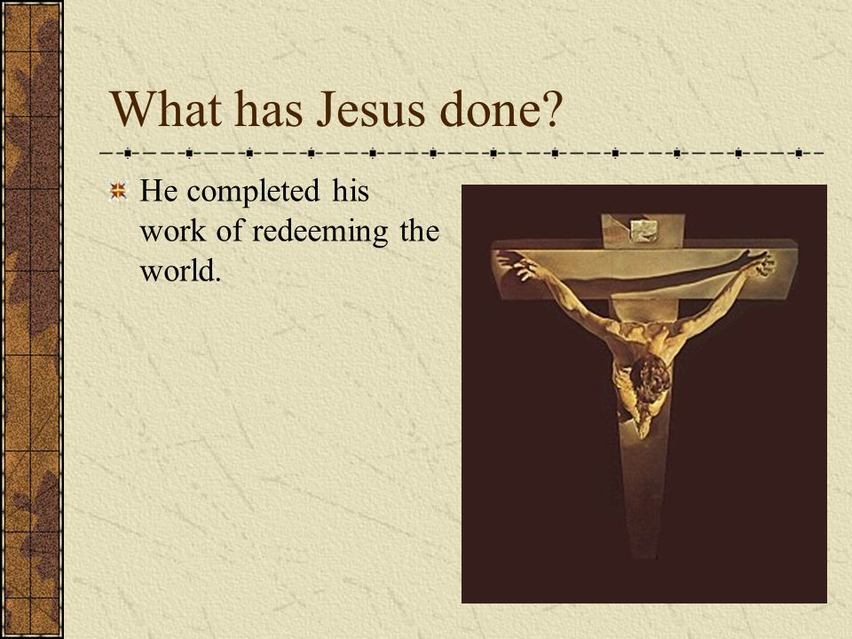 What has Jesus done He completed his work of redeeming the world.