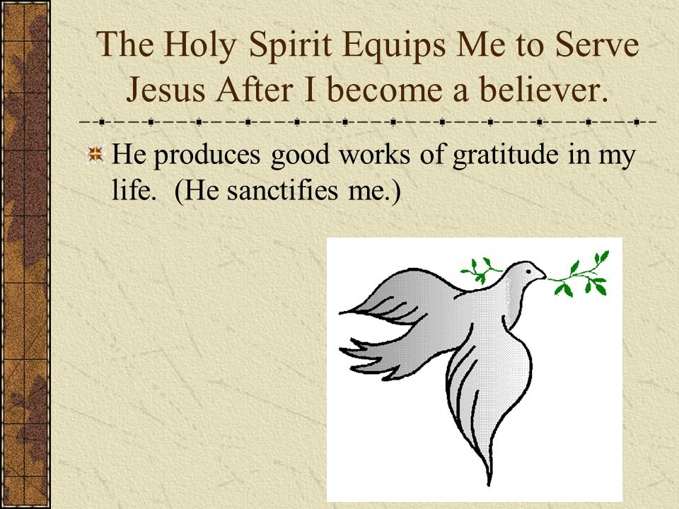The Holy Spirit Equips Me to Serve Jesus After I become a believer.