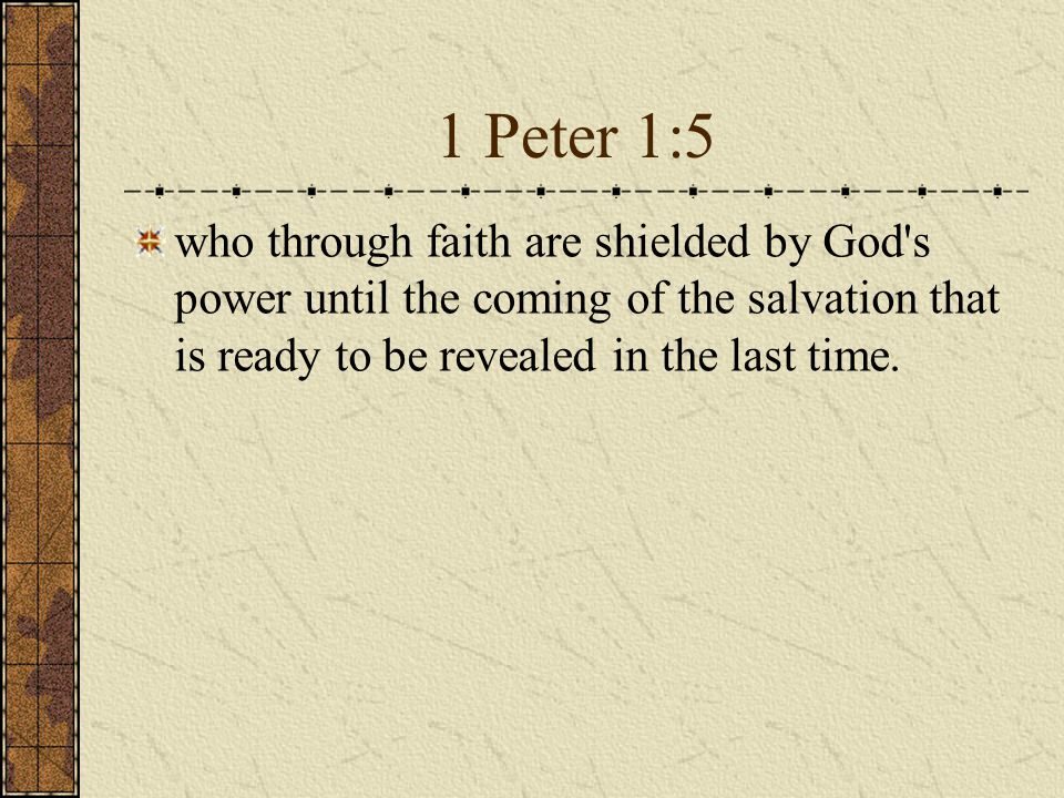 1 Peter 1:5 who through faith are shielded by God s power until the coming of the salvation that is ready to be revealed in the last time.