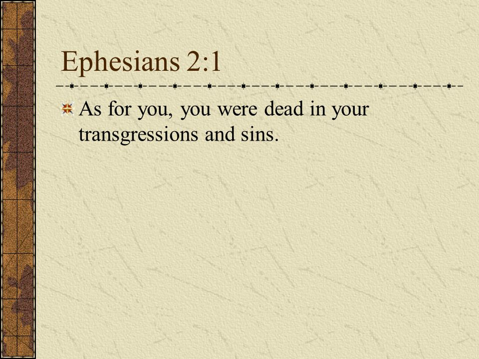 Ephesians 2:1 As for you, you were dead in your transgressions and sins.