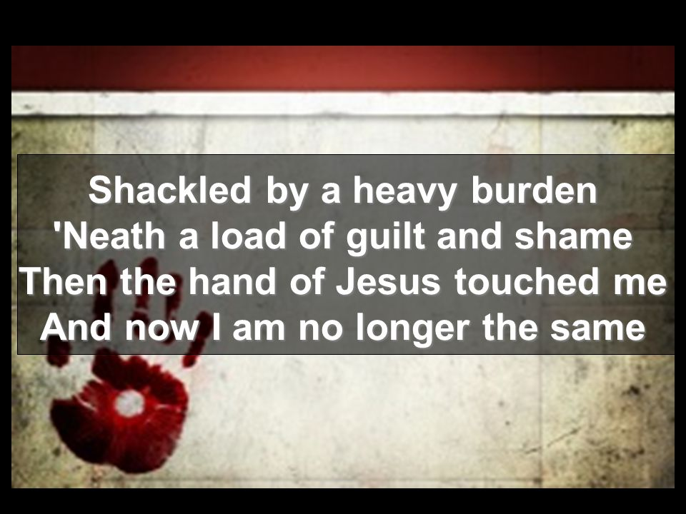 Shackled by a heavy burden Neath a load of guilt and shame