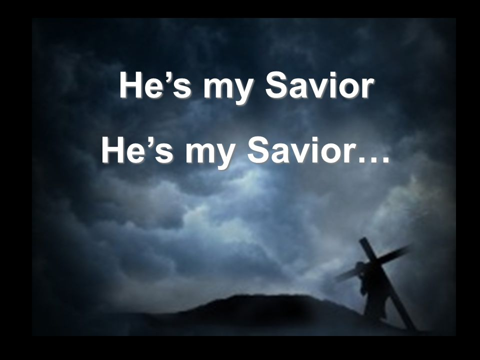 He's my Savior He's my Savior…
