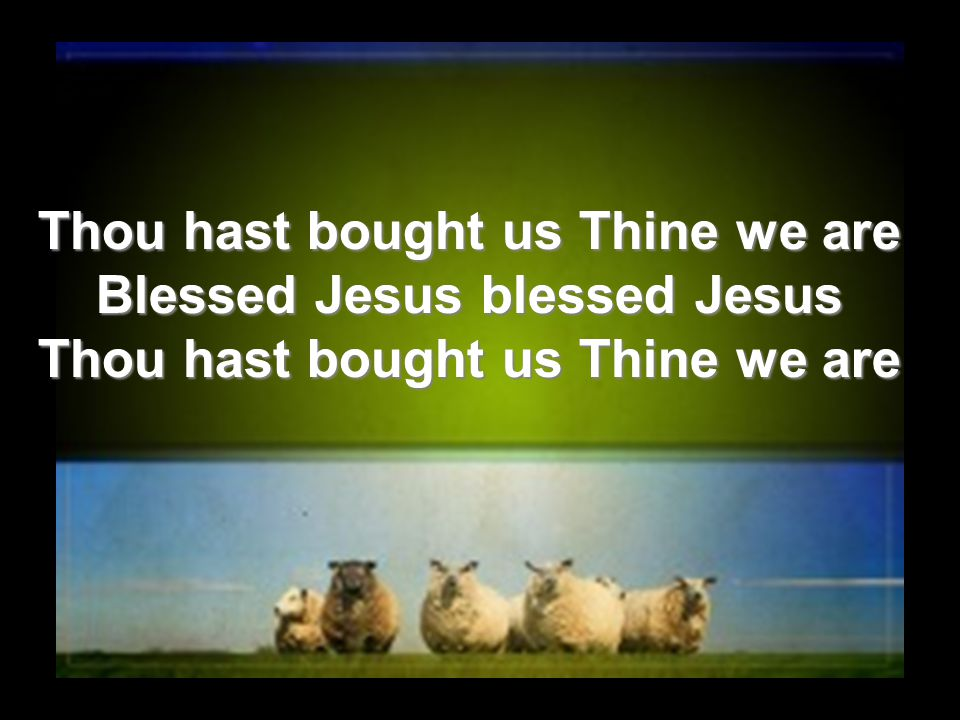 Thou hast bought us Thine we are Blessed Jesus blessed Jesus