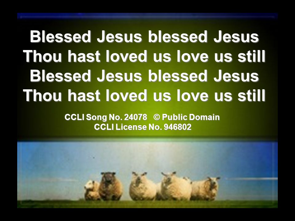 Blessed Jesus blessed Jesus Thou hast loved us love us still