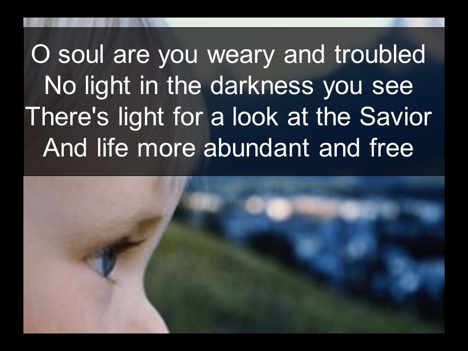 O soul are you weary and troubled No light in the darkness you see