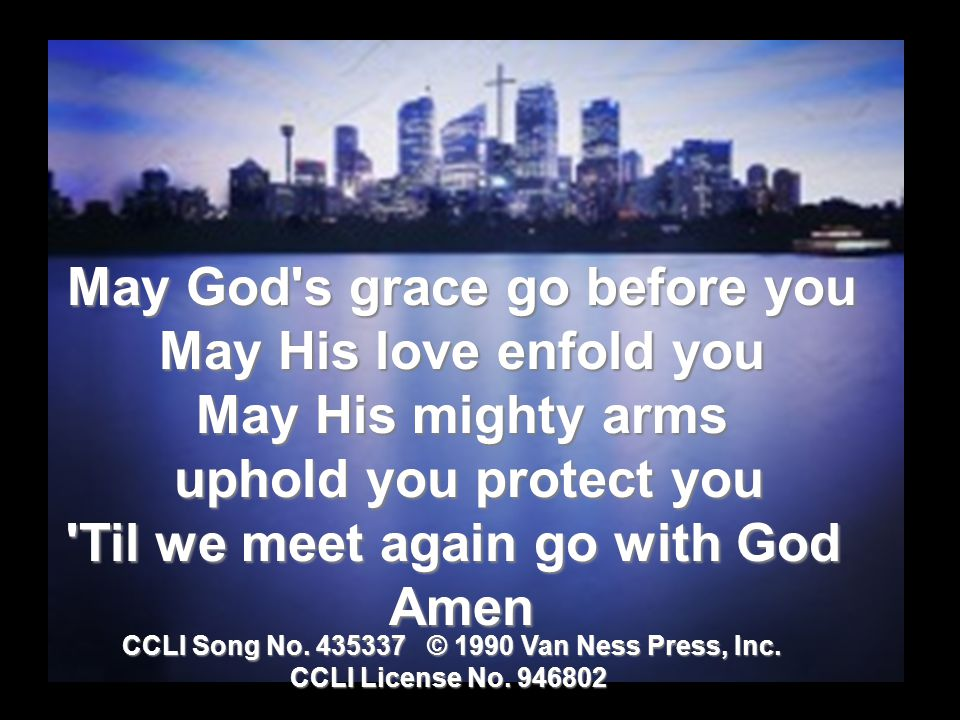 May God s grace go before you May His love enfold you