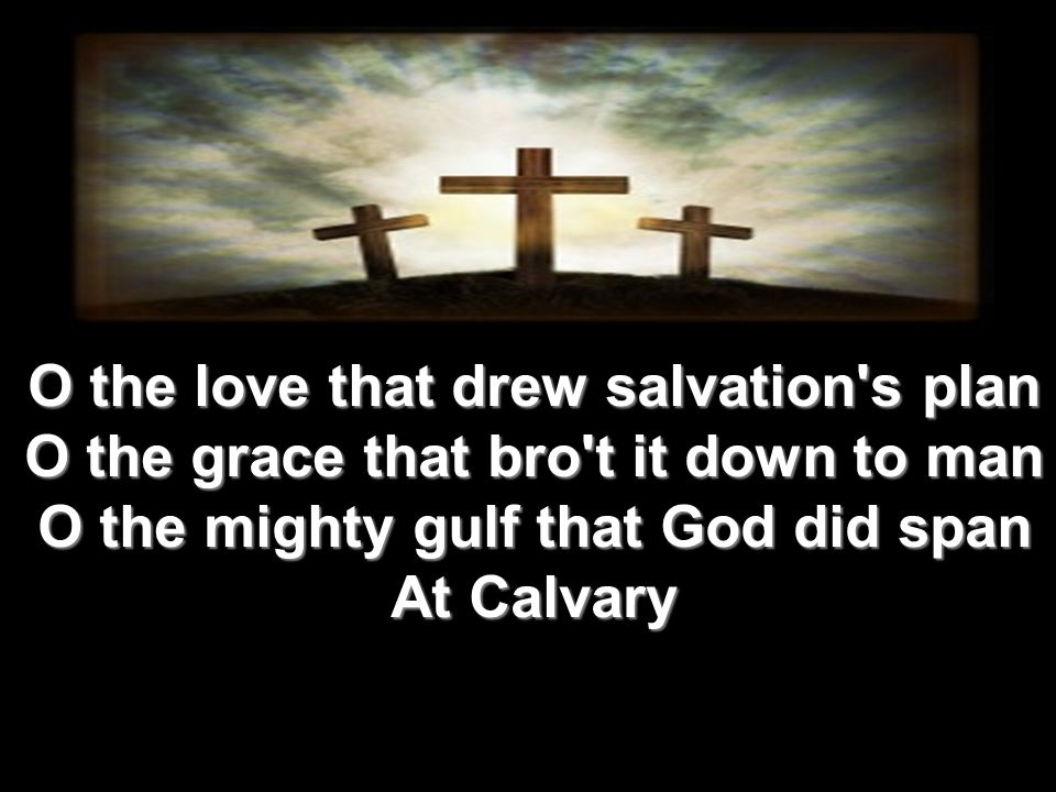 O the love that drew salvation s plan