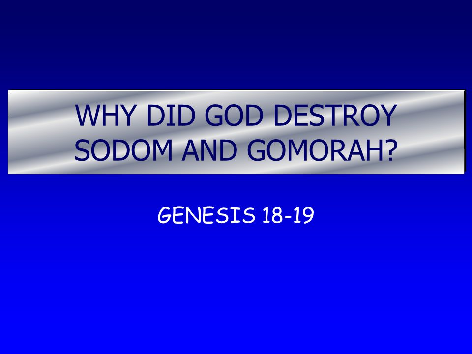 WHY DID GOD DESTROY SODOM AND GOMORAH