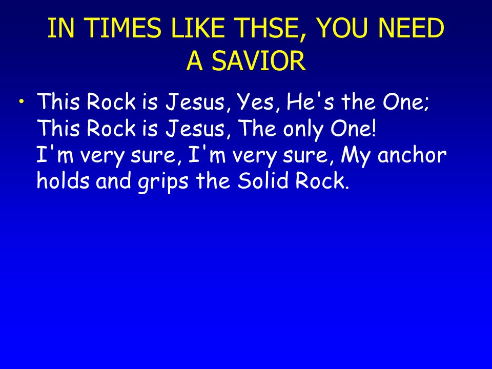 IN TIMES LIKE THSE, YOU NEED A SAVIOR