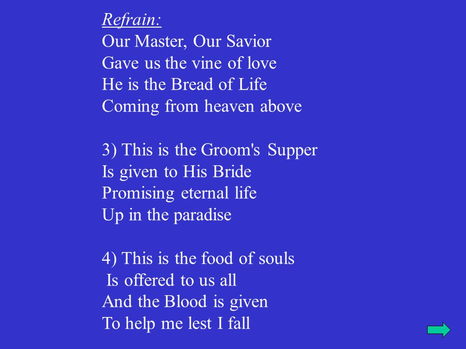 Refrain: Our Master, Our Savior. Gave us the vine of love. He is the Bread of Life. Coming from heaven above.