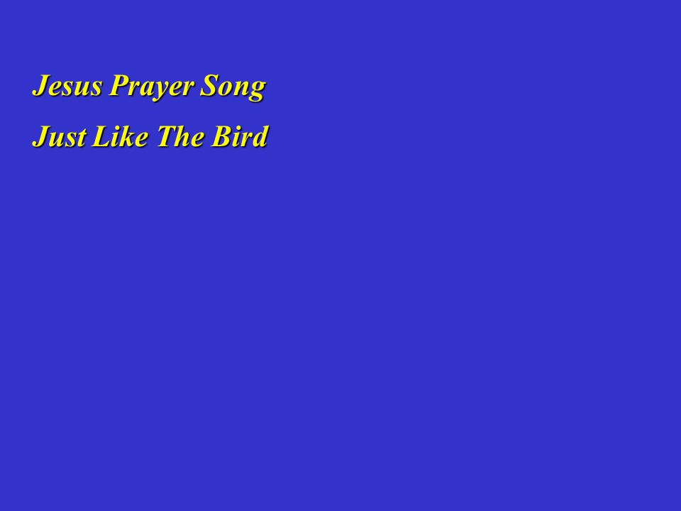Jesus Prayer Song Just Like The Bird