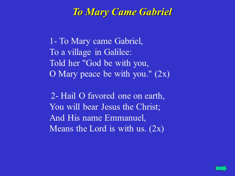 To Mary Came Gabriel 1- To Mary came Gabriel, To a village in Galilee: