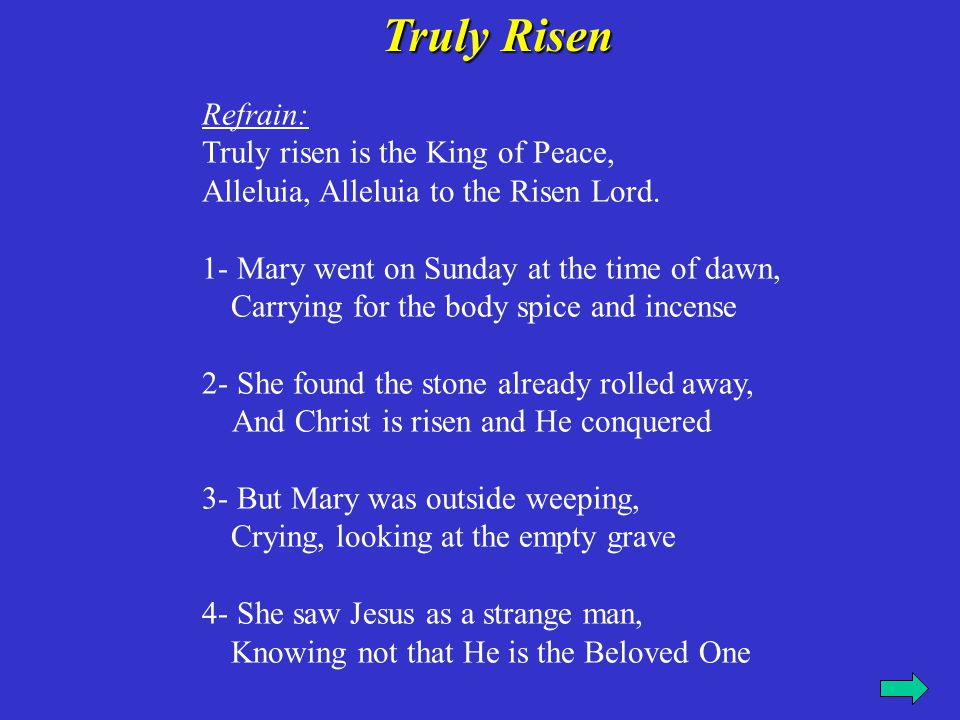 Truly Risen Refrain: Truly risen is the King of Peace,