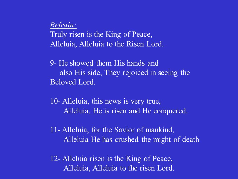 Refrain: Truly risen is the King of Peace, Alleluia, Alleluia to the Risen Lord.