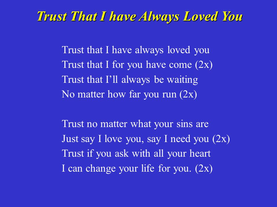 Trust That I have Always Loved You
