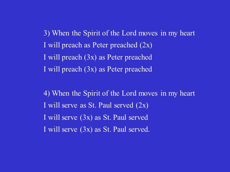 3) When the Spirit of the Lord moves in my heart
