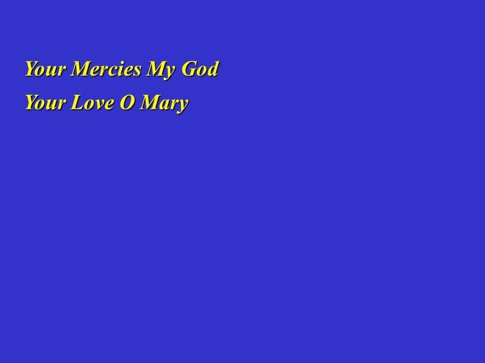 Your Mercies My God Your Love O Mary