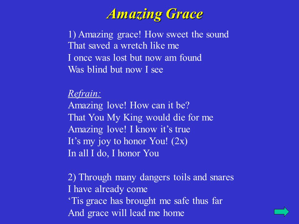 Amazing Grace 1) Amazing grace! How sweet the sound