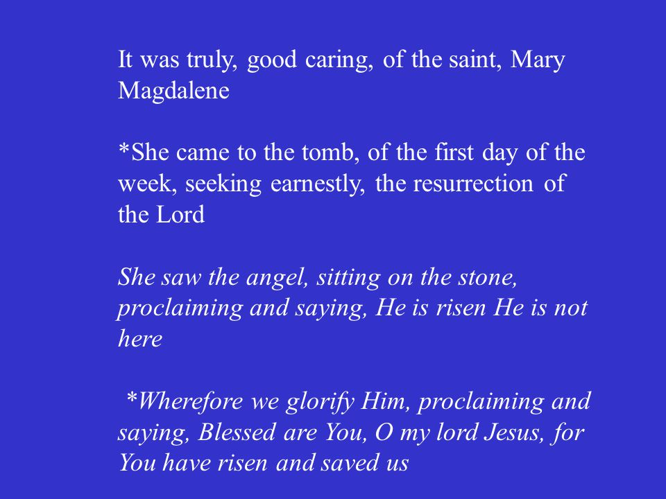 It was truly, good caring, of the saint, Mary Magdalene