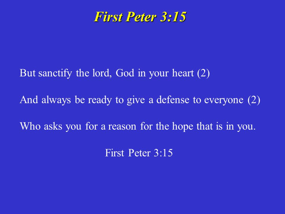 First Peter 3:15 But sanctify the lord, God in your heart (2)