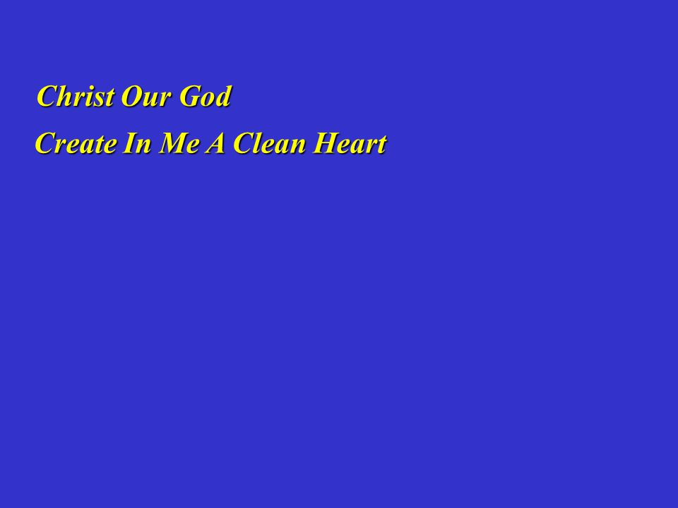 Christ Our God Create In Me A Clean Heart