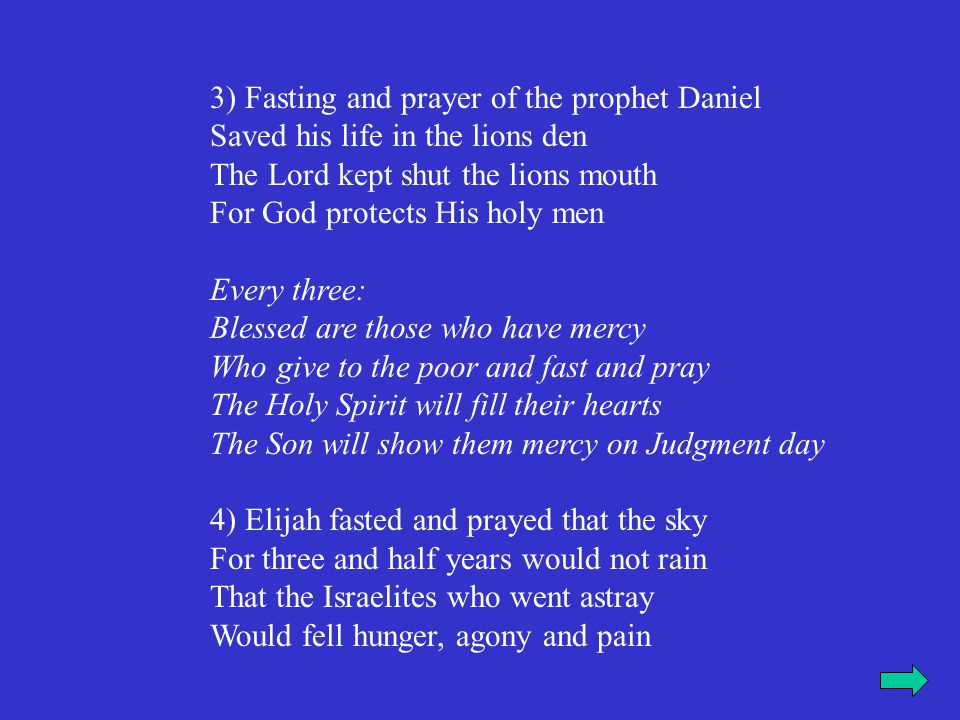 3) Fasting and prayer of the prophet Daniel Saved his life in the lions den The Lord kept shut the lions mouth For God protects His holy men
