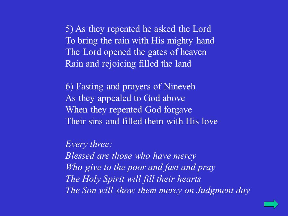 5) As they repented he asked the Lord To bring the rain with His mighty hand The Lord opened the gates of heaven Rain and rejoicing filled the land