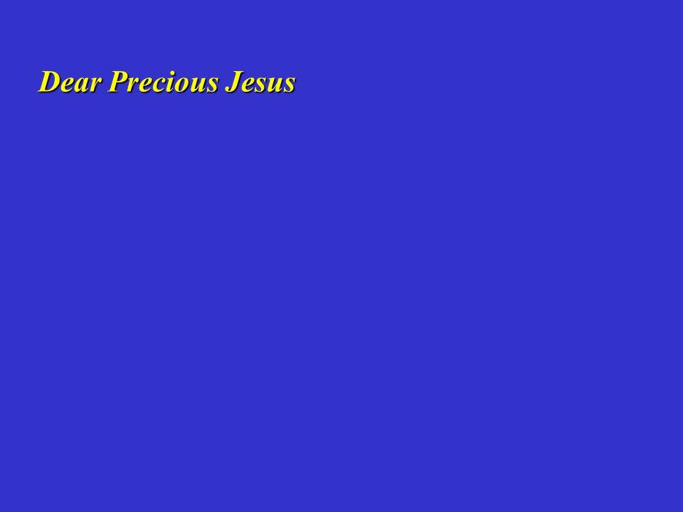 Dear Precious Jesus