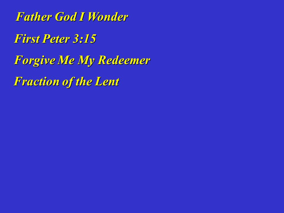 Father God I Wonder First Peter 3:15 Forgive Me My Redeemer Fraction of the Lent